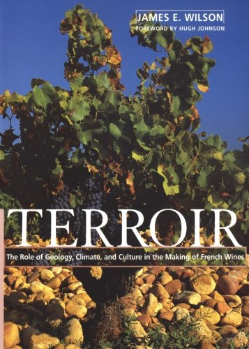 Terroir: The Role of Geology, Climate, and Culture in the Making of French Wines (Wine Wheels) by James E. Wilson