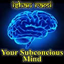 Your Subconscious Mind Audiobook by Ishan Rami Narrated by Alan Sewell