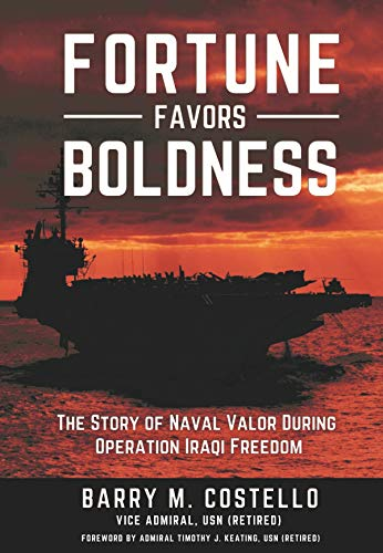 (FORTUNE FAVORS BOLDNESS: The Story of Naval Valor During Operation Iraqi Freedom)