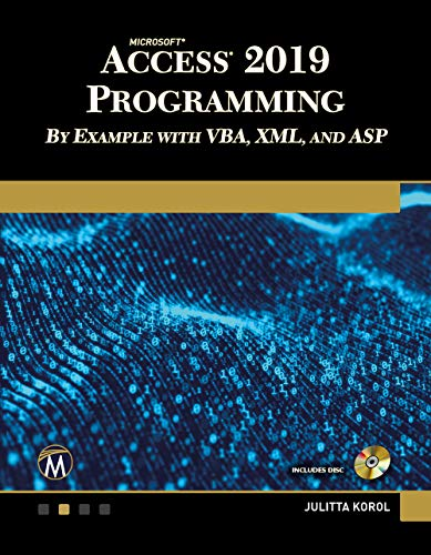 Microsoft Access 2019 Programming by Example with VBA, XML, and ASP (Ms Access Book)