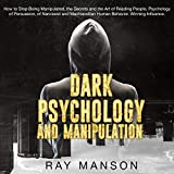 Dark Psychology and Manipulation: How to Stop Being Manipulated, the Secrets and the Art of Reading People. Psychology of Persuasion, of Narcissist and Machiavellian Human Behavior. Winning