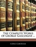 The Complete Works of George Gascoigne, George Gascoigne, 1144655390