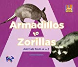 Armadillos to Zorillas Animals from A to Z