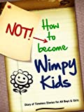 How to Not Become Wimpy Kids: A Diary of Stories (Special Kindle Edition with Interactive Table of Contents and Built in Audiobook Features) (Best Recommended Books for Kids)
