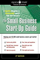 The Small Business Start-Up Guide: A Surefire Blueprint to Successfully Launch Your Own Business