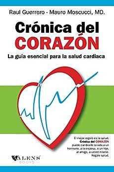 Cronica del corazon: La Guia Esencial para la Salud Cardiaca (Spanish Edition) by [Guerrero, Raul, Moscucci, Mauro]