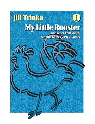 My Little Rooster and Other Folk Songs, Singing Games & Play Parties (includes (Little Roosters)