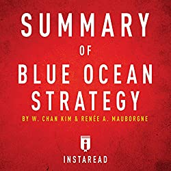 Summary of Blue Ocean Strategy by W. Chan Kim and Renée A. Mauborgne