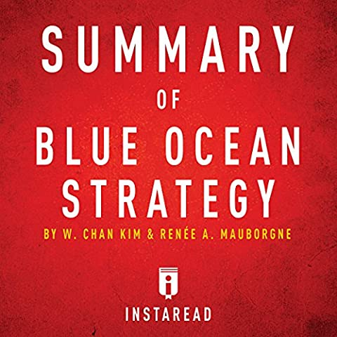 Summary of Blue Ocean Strategy by W. Chan Kim and Renée A. Mauborgne: Includes Analysis (Blue Ocean Strategy)