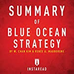 Summary of Blue Ocean Strategy by W. Chan Kim and Renée A. Mauborgne: Includes Analysis |  Instaread