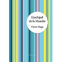 L'archipel de la Manche: Une présentation des lieux et de ses mœurs (French Edition)