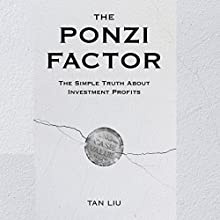 The Ponzi Factor: The Simple Truth About Investment Profits Audiobook by Tan Liu Narrated by Sean Pratt