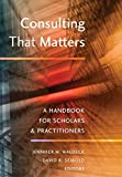 Consulting That Matters: A Handbook for Scholars and Practitioners (Peter Lang Media and Communication)
