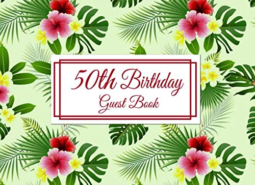 50th Birthday Guest Book: 50th Birthday Party Guest Book in a Tropical Theme for Birthday Parties, Events, Luau -