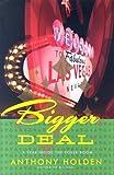 Bigger Deal, Anthony Holden, 0743294823