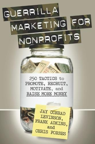 Guerrilla Marketing for Nonprofits: 250 Tactics to Promote, Motivate, and Raise More - Communication Marketing Plans