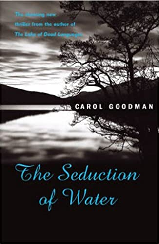 Seduction Of Water Goodman Carol 9780099435624 Amazon Com Books