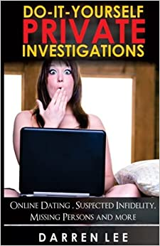 Book Do-It-Yourself Private Investigations: Online Dating, Suspected Infidelity, Missing Persons and More: Volume 2 (Security and Investigations)