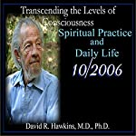 Transcending the Levels of Consciousness Series: Spiritual Practice and Daily Life | David R. Hawkins