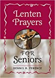 Lenten Prayers for Seniors, Dennis H. Ference, 0764806114
