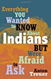 Everything You Wanted to Know about Indians but Were Afraid to Ask, Anton Treuer, 0873518616