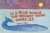 Is a Blue Whale the Biggest Thing There Is?, Robert E. Wells, 0785719970