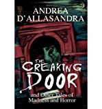img - for [ [ [ The Creaking Door: And Other Tales of Madness and Horror [ THE CREAKING DOOR: AND OTHER TALES OF MADNESS AND HORROR ] By D'Allasandra, Andrea ( Author )Sep-01-2003 Paperback book / textbook / text book
