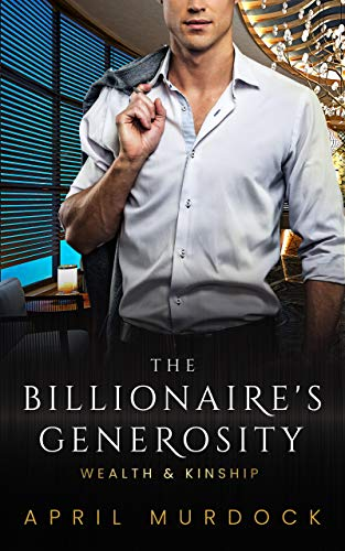 The Billionaire's Generosity (Wealth and Kinship Book 3) by [Murdock, April]