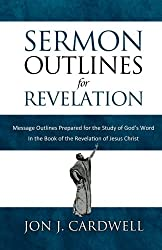 Sermon Outlines for Revelation: Message Outlines for the Book of Revelation (Sermon Outlines Book) (Volume 66)