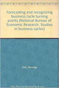forecasting and recognizing business cycle turning points national bureau of economic research