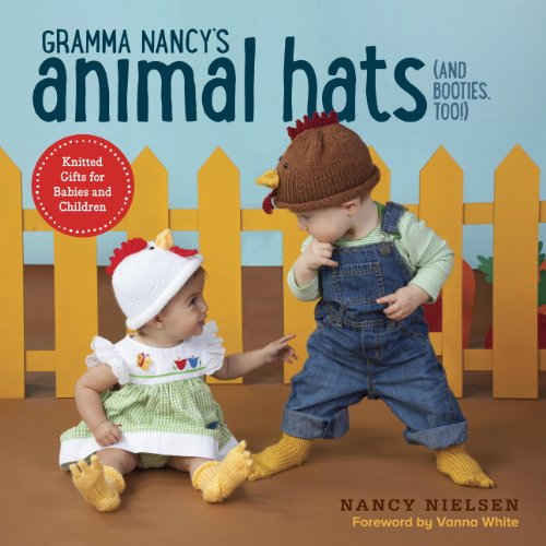 Gramma Nancy's Animal Hats (and Booties, Too!): Knitted Gifts for Babies and Children (Fashions Vannas)