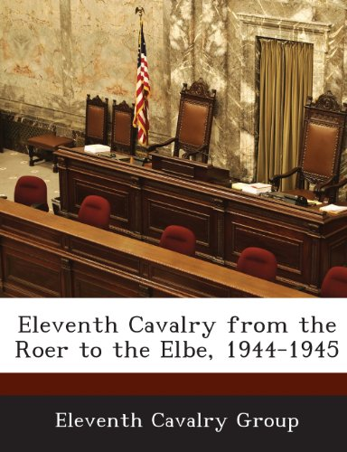 Eleventh Cavalry from the Roer to the Elbe, 1944-1945