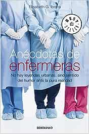 Anécdotas de enfermeras: No hay leyendas urbanas, sino sentido del humor ante la pura realidad BEST SELLER: Amazon.es: Iborra, Elisabeth G.: Libros