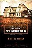 Front cover for the book Haunted Wisconsin by Michael Norman