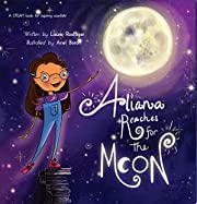 Aliana Reaches for the Moon : A STEAM book for aspiring scientists!