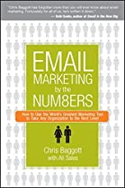 Email Marketing By the Numbers: How to Use the World's Greatest Marketing Tool to Take Any Organization to the Next Level