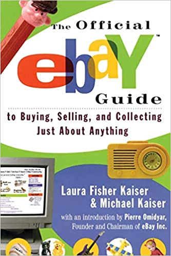 The Official Ebay Guide To Buying Selling And Collecting Just About Anything Laura Fisher Kaiser Michael B Kaiser Pierre Omidyar 9780684869544 Amazon Com Books