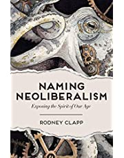 Naming Neoliberalism: Exposing the Spirit of Our Age