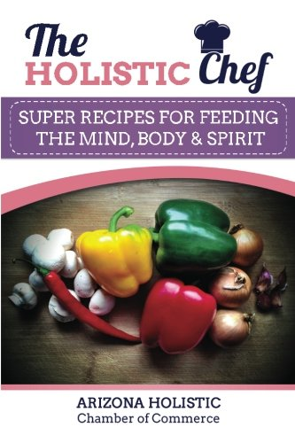 Download The Holistic Chef: Super Recipes for Feeding The Mind, Body & Spirit ebook