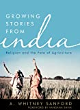 Growing Stories from India: Religion and the Fate of Agriculture (Culture of the Land)