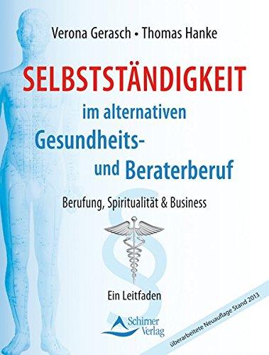 Selbstständigkeit im alternativen Gesundheits- und Beraterberuf: Berufung, Spiritualität & Business