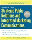 The Handbook of Strategic Public Relations and Integrated Marketing Communications 2nd Edition