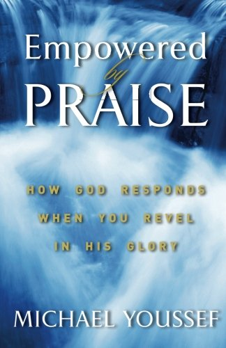 Read Online Empowered By Praise: How God Responds When You Revel In His Glory PDF