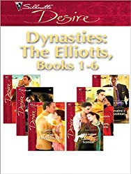 Dynasties: The Elliotts, Books 1-6: Billionaire's Proposition\Taking Care of Business\Cause for Scandal\The Forbidden Twin\Mr. and Mistress\Heiress Beware