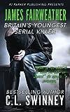 James Fairweather: Britain's Youngest Serial Killer (Homicide True Crime Cases) (Volume 5)