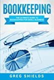 Bookkeeping: The Ultimate Guide to Bookkeeping for Small Business