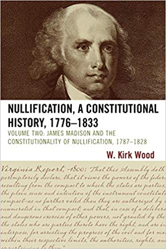 Image result for (Nullification, A Constitutional History, 1776-1833, Volume II: James Madison and the Constitutionality of Nullification, 1787-1828