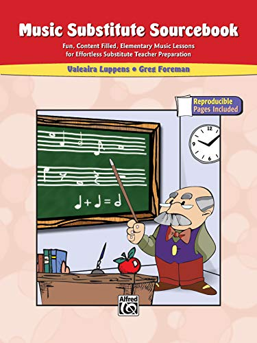 The Music Substitute Sourcebook, Grades 4-8: Fun, Content Filled, Elementary Music Lessons for Effortless Substitute Teacher - Substitute Music