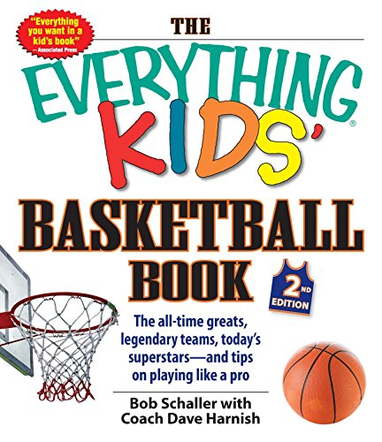 The Everything Kids' Basketball Book: The All-time Greats, Legendary Teams, Today's Superstars--and Tips on Playing Like a Pro (Best Basketball Players Of All Time)