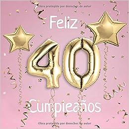 Feliz 40 Cumpleaños El Libro De Visitas De Mis 40 Años Para